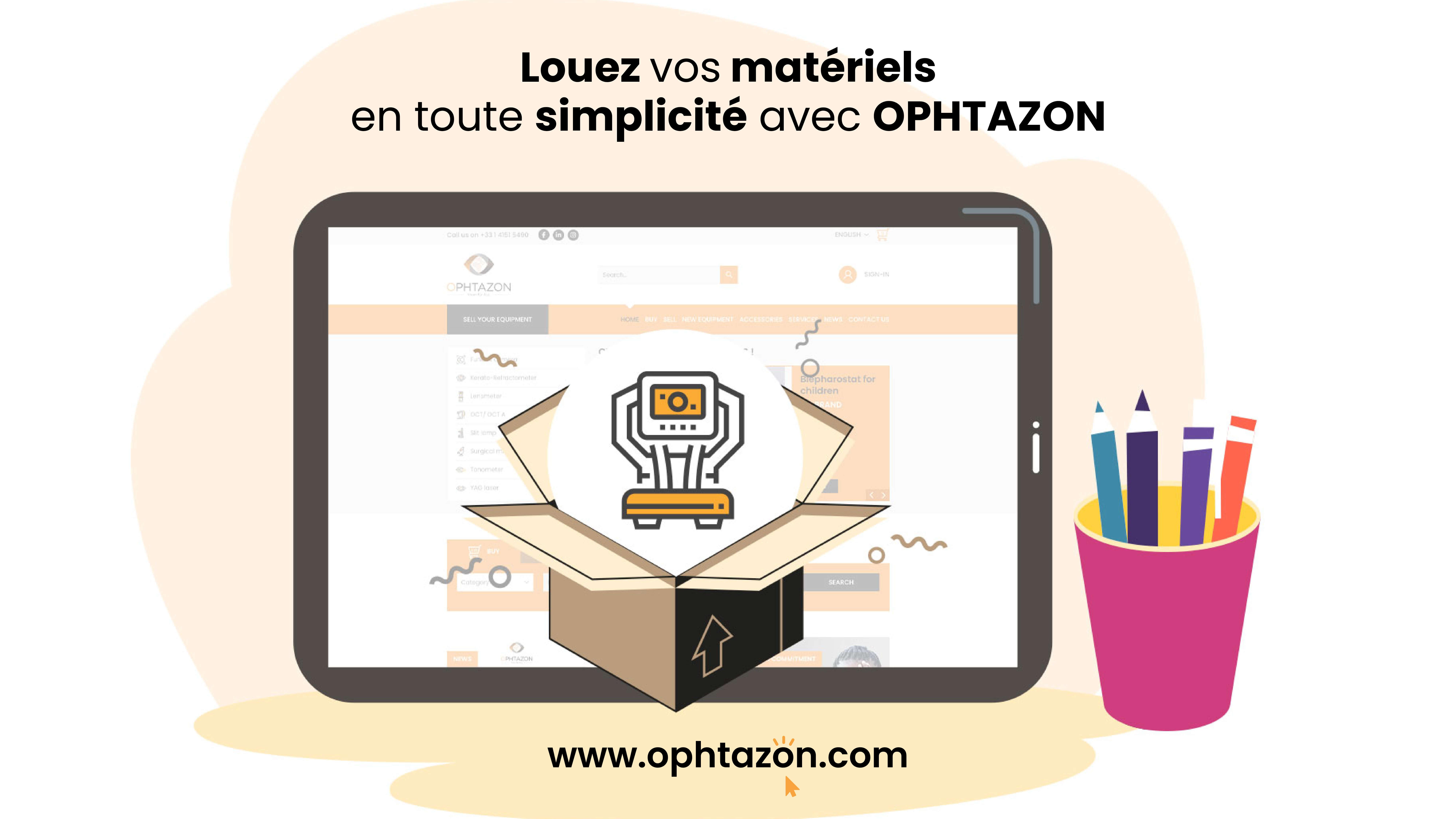 Louez vos matériels  en toute simplicité avec OPHTAZON